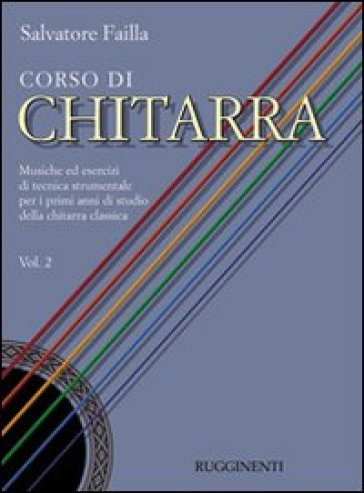 Corso di chitarra. Musiche ed esercizi di tecnica strumentale per i primi anni di studio della chitarra classica. 2. - Salvatore E. Failla  