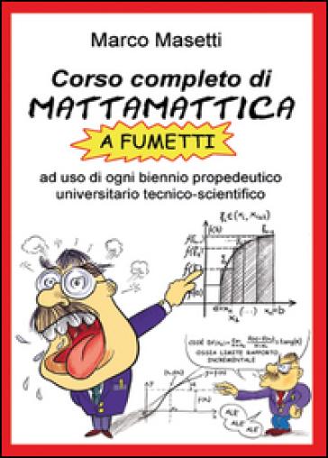 Corso completo di mattamattica a fumetti - Marco Masetti | Thecosgala.com