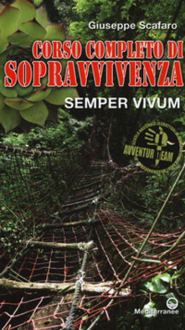 Corso completo di sopravvivenza. Semper vivum. Ediz. a colori - Giuseppe Scafaro | Thecosgala.com