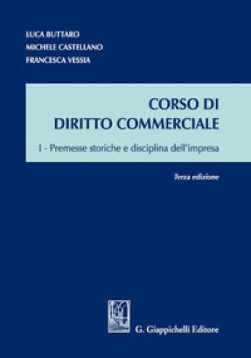 Corso di diritto commerciale. 1: Premesse storiche e disciplina dell'impresa - Luca Buttaro | Jonathanterrington.com