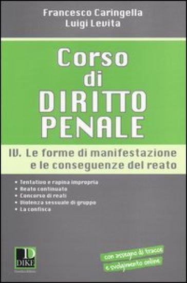 Corso di diritto penale. 4.Le forme di manifestazione e le conseguenze del reato - Francesco Caringella  