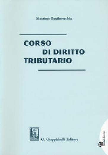 Corso di diritto tributario. Con Contenuto digitale per download e accesso on line - Massimo Basilavecchia |