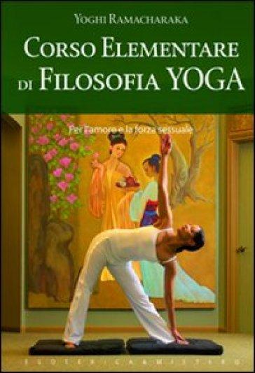Corso elementare di filosofia yoga - Ramacharaka (yogi)   Thecosgala.com