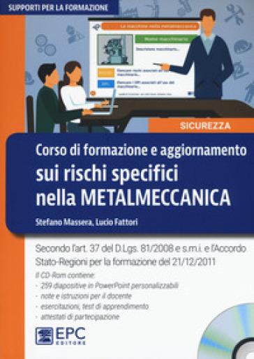 Corso di formazione e aggiornamento sui rischi specifici nella metalmeccanica. Con CD-ROM - Stefano Massera  