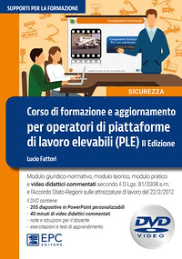 Corso di formazione e aggiornamento per operatori di piattaforme di lavoro elevabili (PLE). Con DVD video - Lucio Fattori | Ericsfund.org