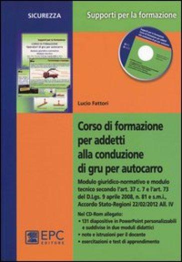 Corso di formazione per addetti alla conduzione di gru per autocarro. Con CD-ROM - Lucio Fattori | Rochesterscifianimecon.com