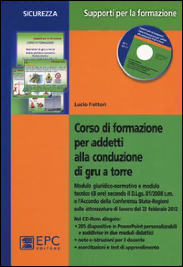 Corso di formazione per addetti alla conduzione di gru a torre. Con CD-ROM - Lucio Fattori |