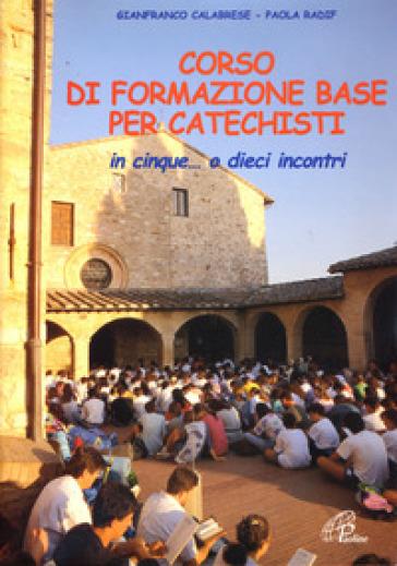 Corso di formazione base per catechisti. In cinque... o dieci incontri - Paola Radif  