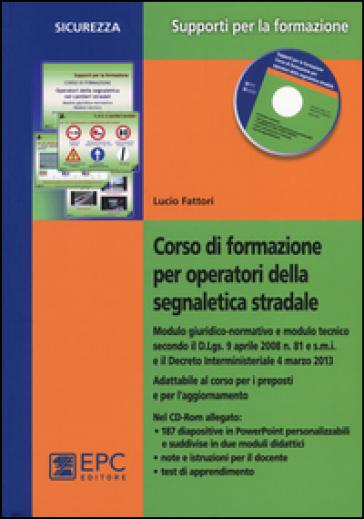 Corso di formazione per operatori della segnaletica stradale. Con CD-ROM - Lucio Fattori  