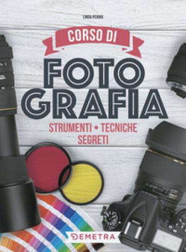 Corso di fotografia. Strumenti, tecniche, segreti - Linda Perina | Jonathanterrington.com