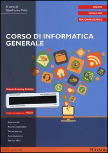 Corso di informatica generale. Ediz. mylab. Con e-book. Con aggiornamento online - Grazia Prini  