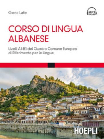 Corso di lingua albanese. Livelli A1-B1 del quadro comune europeo di riferimento per le lingue. Con Contenuto digitale per download e accesso on line - Genc Lafe  