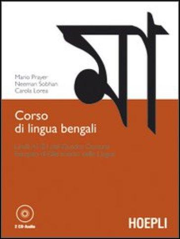 Corso di lingua bengali. Livelli A1-B1 del quadro comune europeo di riferimento delle lingue. Con 2 CD Audio - Carola Lorea  