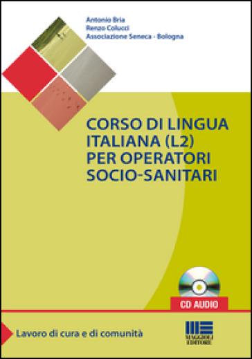 Corso di lingua italiana (L2) per operatori socio-sanitari. Con CD Audio - Antonio Bria |