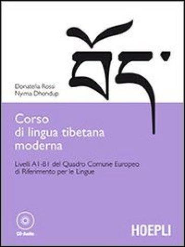 Corso di lingua tibetana moderna. Livelli A1-B1 del quadro comune Europeo di riferimento per le lingue. Con CD-ROM - Donatella Rossi |
