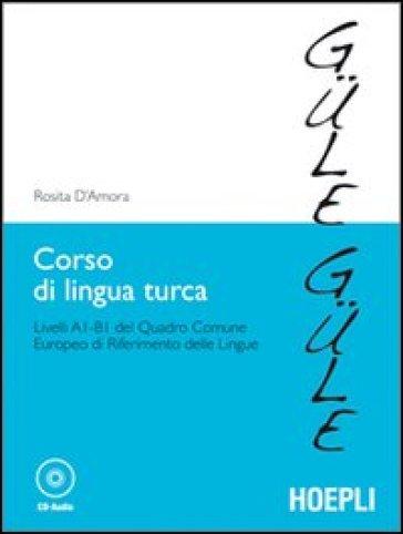 Corso di lingua turca. Livelli A1-B1 del quadro comune europeo di riferimento delle lingue. Con CD Audio - Rosita D'Amora |