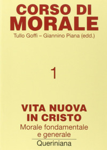 Corso di morale. 1: Vita nuova in Cristo. Morale fondamentale e generale