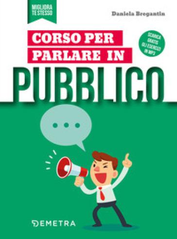 Corso per parlare in pubblico. Con Contenuto digitale per download e accesso on line - Daniela Bregantin pdf epub