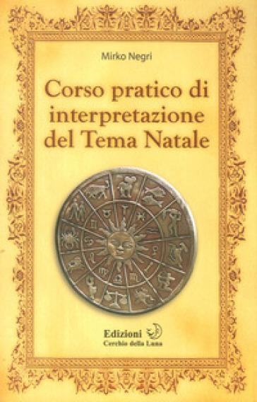 Corso pratico di interpretazione del tema natale - Mirko Negri |