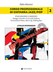 Corso professionale di chitarra jazz/pop. scale, triadi melodiche e armoniche. Con CD-Audio. Con File audio per il download. 2: Studi melodici e armonici. Arpeggi e accordi a 4 voci nelle cadenze, turnarounds & blues, warm-up, walking bass. Livello intermedio