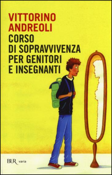 Corso di sopravvivenza per genitori e insegnanti - Vittorino Andreoli | Rochesterscifianimecon.com