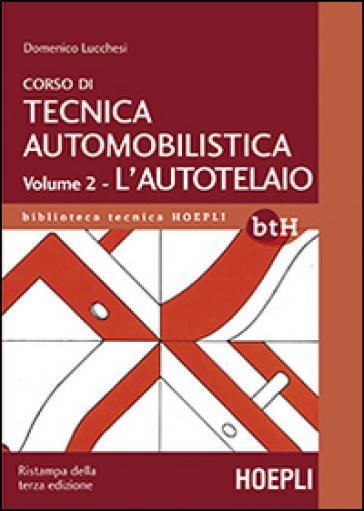 Corso di tecnica automobilistica. 2.L'autotelaio - Domenico Lucchesi |