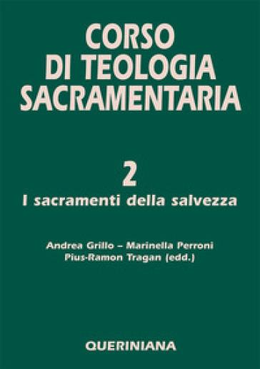 Corso di teologia sacramentaria. 2: I sacramenti della salvezza - A. Grillo |