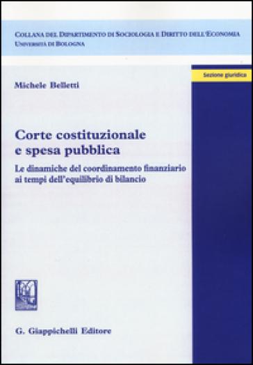 Corte costituzionale e spesa pubblica. Le dinamiche del coordinamento finanziario ai tempi dell'equilibrio di bilancio - Michele Belletti pdf epub