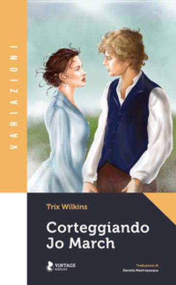Corteggiando Jo March - Trix Wilkins - Libro - Mondadori Store