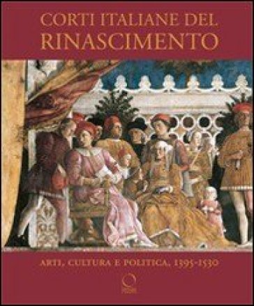 Corti italiane nel Rinascimento. Arti, cultura, politica, 1395-1530 - M. Follin | Rochesterscifianimecon.com