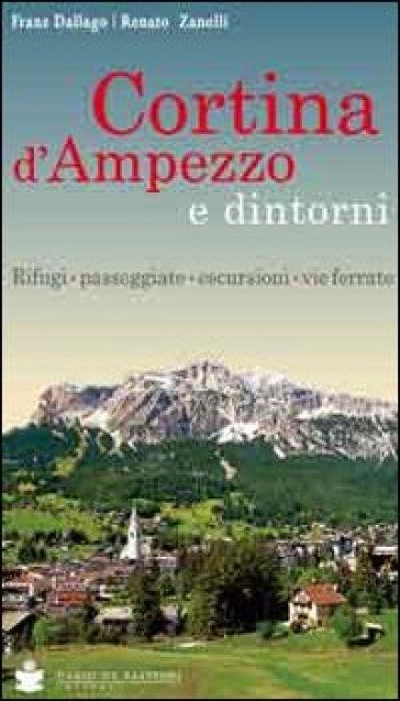 Cortina d'Ampezzo e dintorni. Rifugi, passeggiate, escursioni, vie ferrate - Franz Dallago  