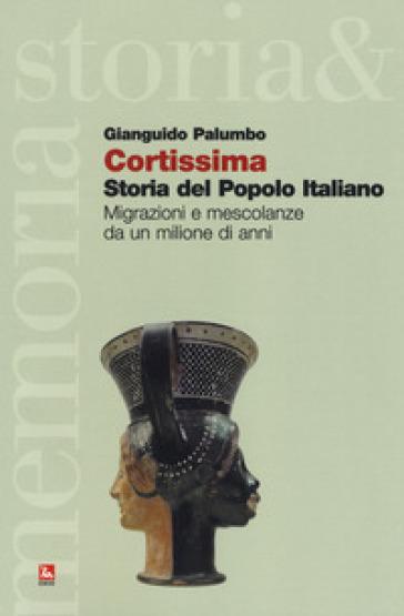 Cortissima storia del popolo italiano. Migrazioni e mescolanze da un milione di anni - Gianguido Palumbo | Kritjur.org