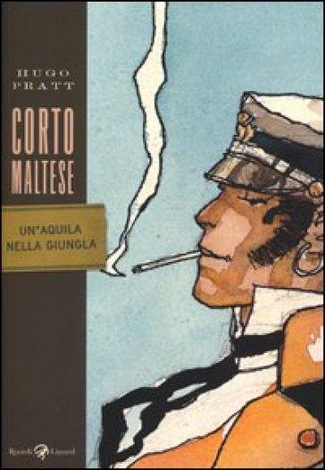 Corto Maltese. Un'aquila nella giungla - Hugo Pratt   Rochesterscifianimecon.com