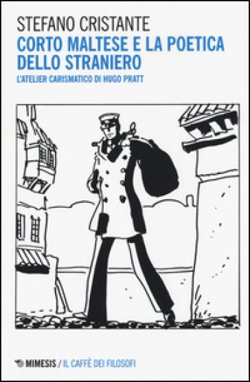 Corto Maltese e la poetica dello straniero. L'atelier carismatico di Hugo Pratt - Stefano Cristante |