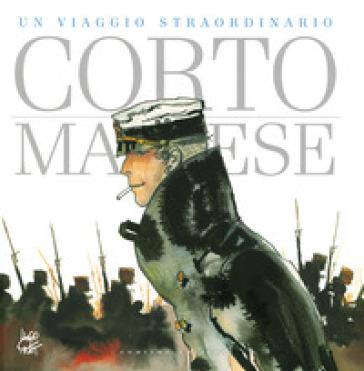 Corto Maltese. Un viaggio straordinario. Catalogo della mostra (Napoli, 25 aprile-9 settembre 2019). Ediz. a colori - Hugo Pratt |