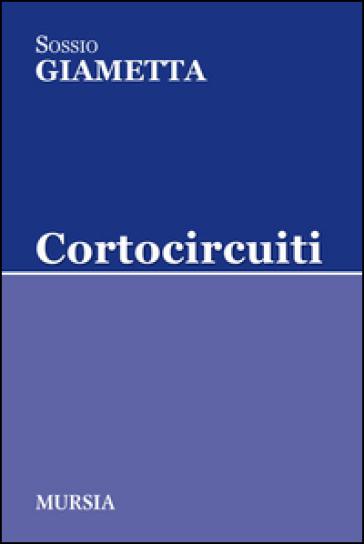 Cortocircuiti - Sossio Giametta |