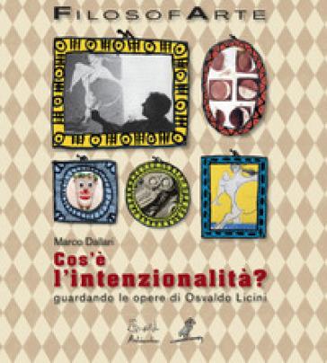 Cos'è l'intenzionalità? Guardando le opere di Osvaldo Licini. Ediz. illustrata - Marco Dallari |
