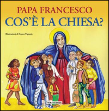 Cos'è la Chiesa? - Papa Francesco (Jorge Mario Bergoglio) | Rochesterscifianimecon.com