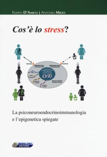 Cos'è lo stress. La psiconeuroendocrinoimmunologia e l'epigenetica spiegate - Filippo D'amico | Rochesterscifianimecon.com