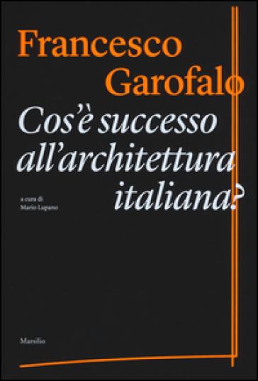 Cos'è successo all'architettura italiana? - Francesco Garofalo | Jonathanterrington.com