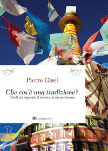 Cos'è una tradizione? Ciò di cui risponde, il suo uso, la sua pertinenza - Pierre Gisel | Kritjur.org