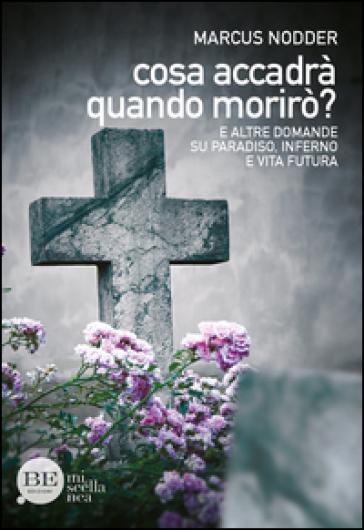 Cosa accadrà quando morirò? E altre domande su paradiso, inferno e vita futura - Marcus Nodder  