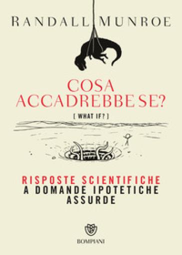 Cosa accadrebbe se? Risposte scientifiche a domande ipotetiche assurde - Randall Munroe | Thecosgala.com