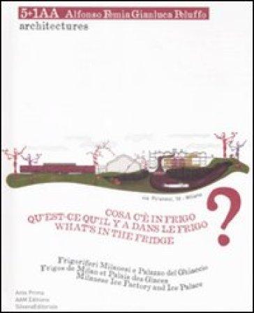 Cosa c'è in frigo? Frigoriferi milanesi e Palazzo del Ghiaccio. Ediz. italiana, inglese e francese - Ernesta Caviola |