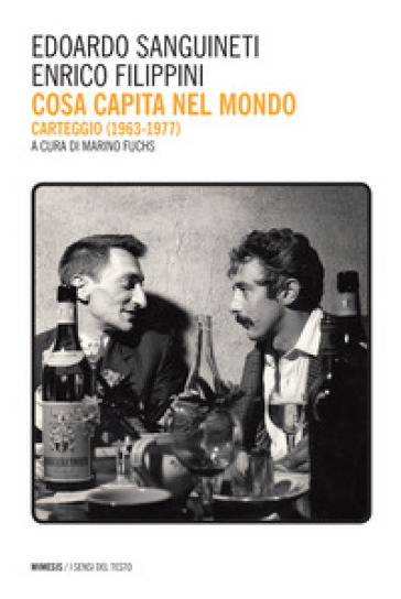 Cosa capita nel mondo. Carteggio (1967-1977) - Edoardo Sanguineti |