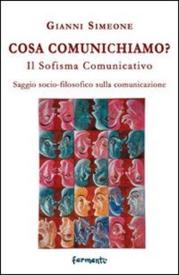 Cosa comunichiamo? Il sofisma comunicativo - Gianni Simeone   Ericsfund.org