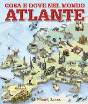Cosa e dove nel mondo. Atlante. Ediz. a colori - A. Taroni |