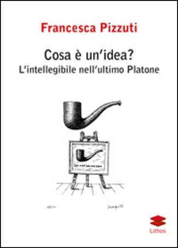 Cosa è un'idea? L'intelligenza nell'ultimo Platone - Francesca Pizzuti  
