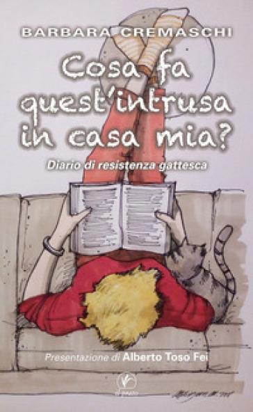 Cosa fa quest'intrusa in casa mia? Diario di resistenza gattesca - Barbara Cremaschi | Ericsfund.org