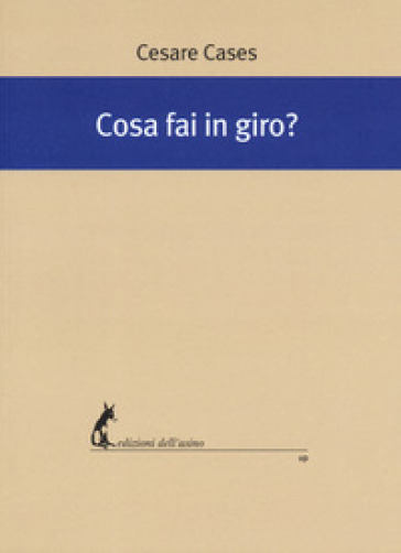 Cosa fai in giro? - Cesare Cases |
